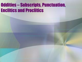 Oddities – Subscripts, Punctuation, Enclitics and Proclitics