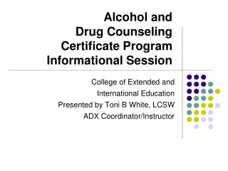 Alcohol and  Drug Counseling Certificate Program Informational Session
