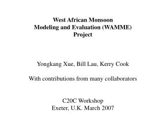 West African Monsoon  Modeling and Evaluation (WAMME) Project Yongkang Xue, Bill Lau, Kerry Cook