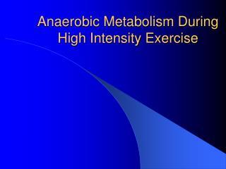 Anaerobic Metabolism During High Intensity Exercise