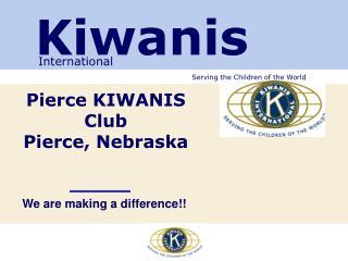 Pierce KIWANIS Club Pierce, Nebraska