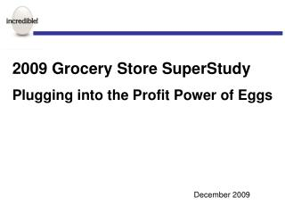 2009 Grocery Store SuperStudy  Plugging into the Profit Power of Eggs