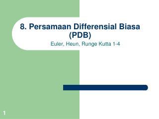 8. Persamaan Differensial Biasa (PDB)