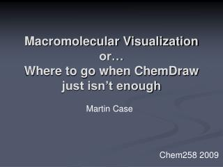 Macromolecular Visualization or… Where to go when ChemDraw just isn't enough