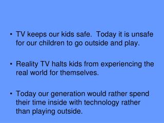 TV keeps our kids safe.  Today it is unsafe for our children to go outside and play.