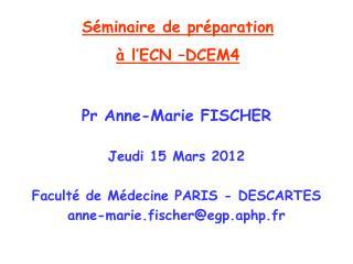Pr Anne-Marie FISCHER Jeudi 15 Mars 2012 Faculté de Médecine PARIS - DESCARTES