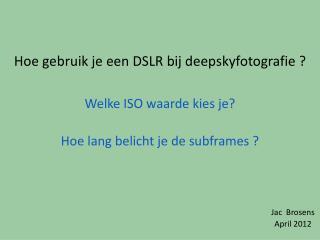 Hoe gebruik je een DSLR bij deepskyfotografie ?