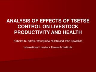 ANALYSIS OF EFFECTS OF TSETSE CONTROL ON LIVESTOCK PRODUCTIVITY AND HEALTH