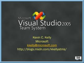 Kevin C. Kelly Microsoft kkelly@microsoft blogs.msdn/kkellyatms/