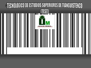 TECNOLOGICO DE ESTUDIOS SUPERIORES DE TIANGUISTENCO (TEST)