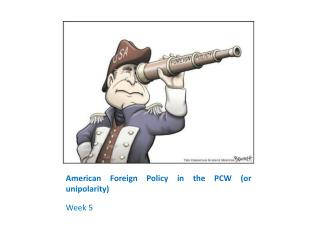 Amer ican Foreign Policy in the PCW  (or unipolarity)