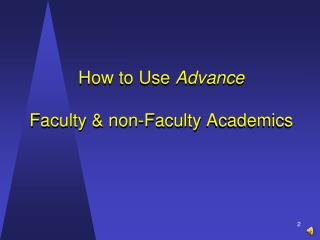 How to Use  Advance Faculty & non-Faculty Academics