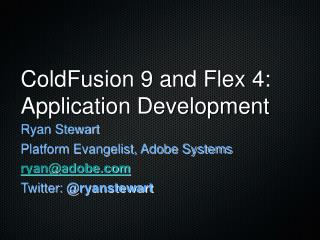 ColdFusion 9 and Flex 4: Application Development