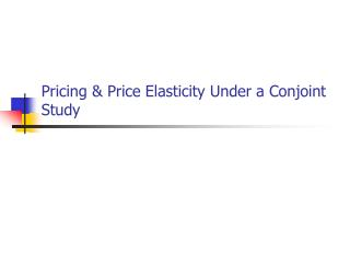 Pricing  Price Elasticity Under a Conjoint Study