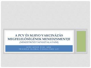 A PCV  és M.hyo vakcinázás megfelelőségének menedzsmentje ( Nemzetközi tapasztalataim )
