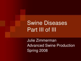 Swine Diseases Part III of III