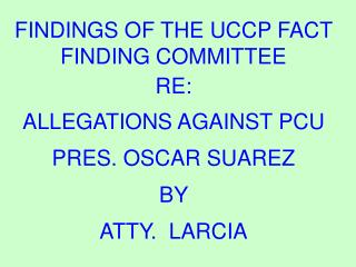 FINDINGS OF THE UCCP FACT FINDING COMMITTEE  RE: ALLEGATIONS AGAINST PCU  PRES. OSCAR SUAREZ  BY