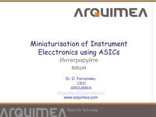 Miniaturisation  of  Instrument Elecctronics using ASICs Интегрируйте  ваши  идеи
