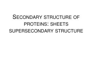 Secondary structure  of  proteins :  sheets supersecondary structure