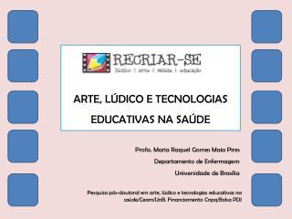 ARTE, L�DICO E TECNOLOGIAS EDUCATIVAS NA SA�DE