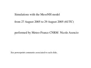 Simulations with the MesoNH model from 27 August 2005 to 29 August 2005 (6UTC)