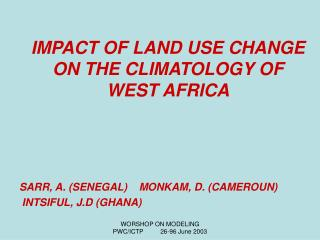 IMPACT OF LAND USE CHANGE ON THE CLIMATOLOGY OF WEST AFRICA