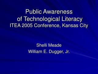 Public Awareness  of Technological Literacy ITEA 2005 Conference, Kansas City