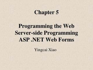 Chapter 5 Programming the Web Server-side Programming ASP .NET Web  Forms