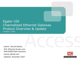 Egate-100 Channelized Ethernet Gateway  Product Overview & Update (version  2.60)