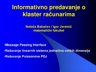 Informativno predavanje o klaster ra čunarima Nataša Babačev / Igor Jeremić matemati čki fakultet