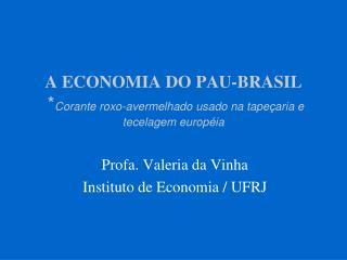 A ECONOMIA DO PAU-BRASIL * Corante roxo-avermelhado usado na tapeçaria e tecelagem européia