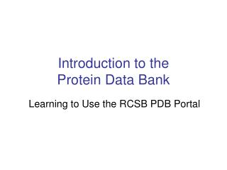 Introduction to the  Protein Data Bank