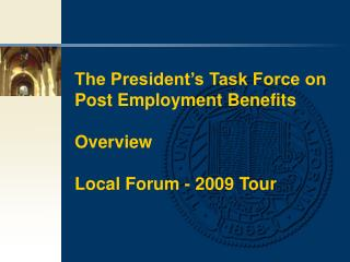 The President's Task Force on Post Employment Benefits Overview  Local Forum - 2009 Tour