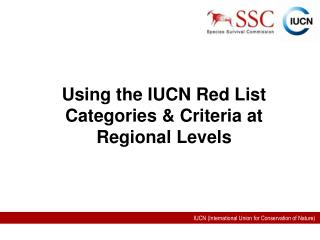 Using the IUCN Red List Categories  Criteria at Regional Levels