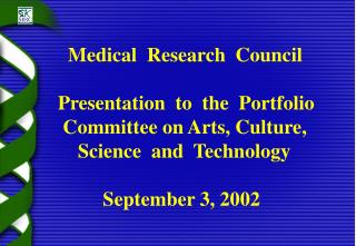 Medical  Research  Council  Presentation  to  the  Portfolio       Committee on Arts, Culture,       Science  and  Techn