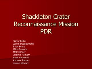 Shackleton Crater Reconnaissance Mission PDR