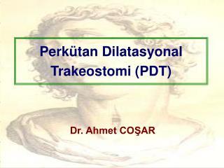 Perkütan Dilatasyonal Trakeostomi (PDT)
