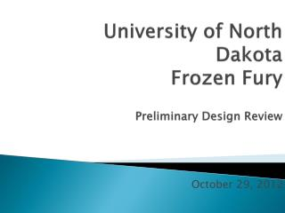 University of North Dakota  Frozen Fury Preliminary Design Review