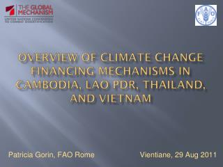 OVERVIEW OF CLIMATE CHANGE FINANCING MECHANISMS IN CAMBODIA, LAO PDR, THAILAND, AND VIETNAM