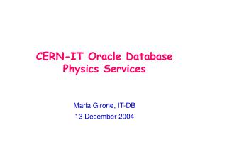 CERN-IT Oracle Database Physics Services Maria Girone, IT-DB 13 December 2004