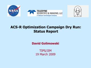 ACS-R Optimization Campaign Dry Run:  Status Report