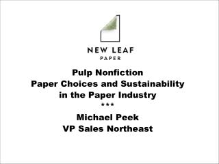 Pulp Nonfiction Paper Choices and Sustainability  in the Paper Industry *** Michael Peek