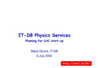 IT-DB Physics Services Planning for LHC start-up Maria Girone, IT-DB 6 July 2004