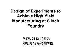 Design of Experiments to Achieve High Yield Manufacturing at 6-inch Foundry