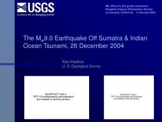 The M w 9.0 Earthquake Off Sumatra & Indian Ocean Tsunami, 26 December 2004