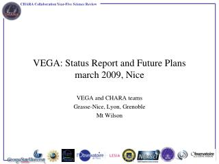 VEGA: Status Report and Future Plans march 2009, Nice