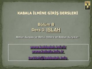 Bölüm  B Ders  3: ISLAH Atzilut  dünyası ve  Beria ,  Yetzira  ve  Assiya  dünyaları