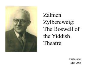 Zalmen Zylbercweig: The Boswell of the Yiddish Theatre