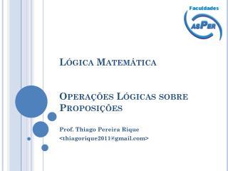 Lógica Matemática Operações Lógicas sobre Proposições