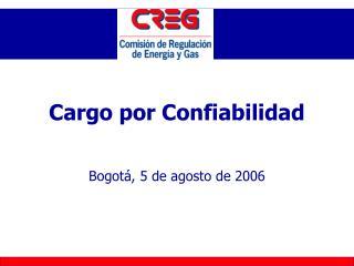 Cargo por Confiabilidad Bogotá, 5 de agosto de 2006